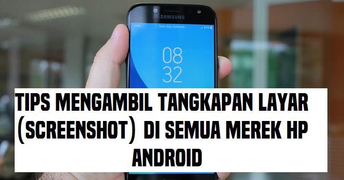 Tips Mengambil Tangkapan Layar Screenshot DI Hp Android