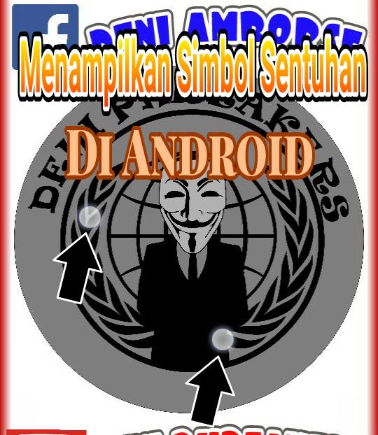 https://www.ilmumodern.com/2018/06/trik-menggunakan-simbol-sentuh-agar-terlihat-di-android.html